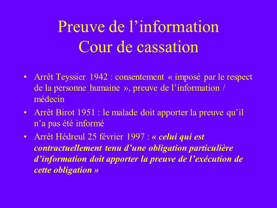 Preuve de linformation Cour de cassation Arrêt Teyssier 1942 : consentement « imposé par le respect de la personne humaine », preuve de linformation /