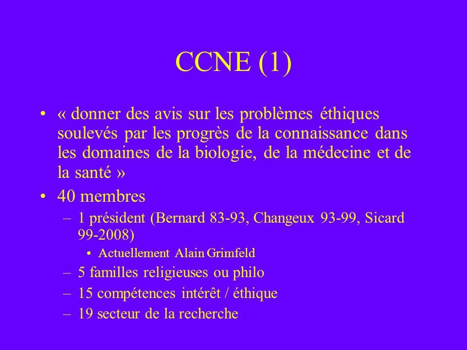 CCNE (1) « donner des avis sur les problèmes éthiques soulevés par les progrès de la connaissance dans les domaines de la biologie, de la médecine et