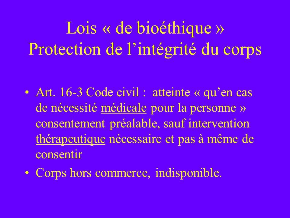 Lois « de bioéthique » Protection de lintégrité du corps Art. 16-3 Code civil : atteinte « quen cas de nécessité médicale pour la personne » consentem
