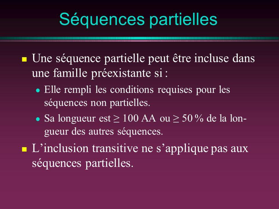 Séquences partielles Une séquence partielle peut être incluse dans une famille préexistante si : Elle rempli les conditions requises pour les séquence