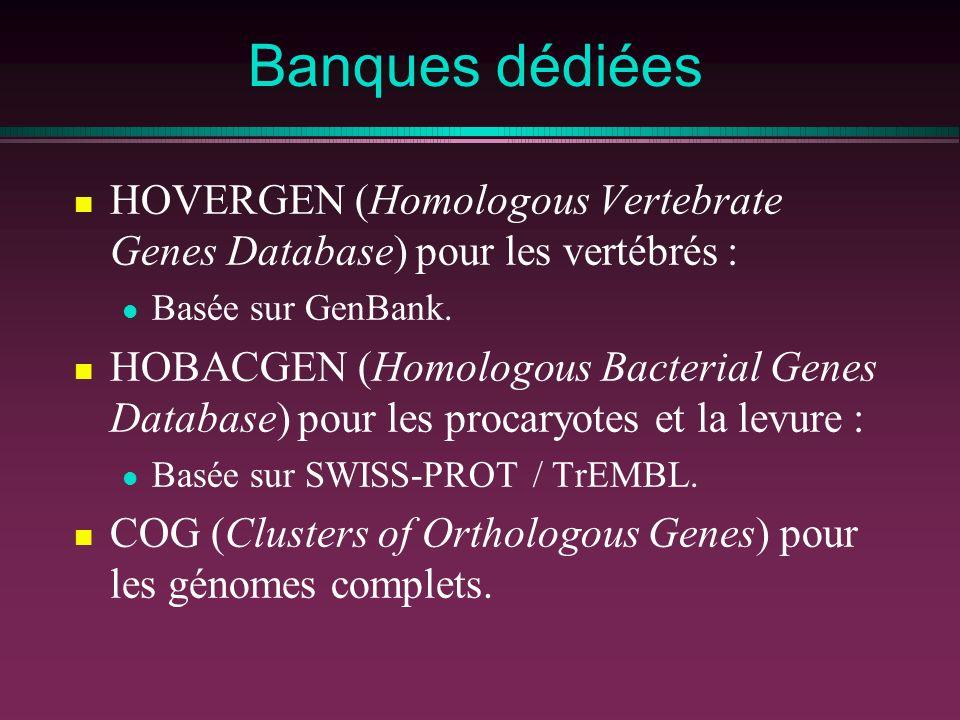 Banques dédiées HOVERGEN (Homologous Vertebrate Genes Database) pour les vertébrés : Basée sur GenBank. HOBACGEN (Homologous Bacterial Genes Database)