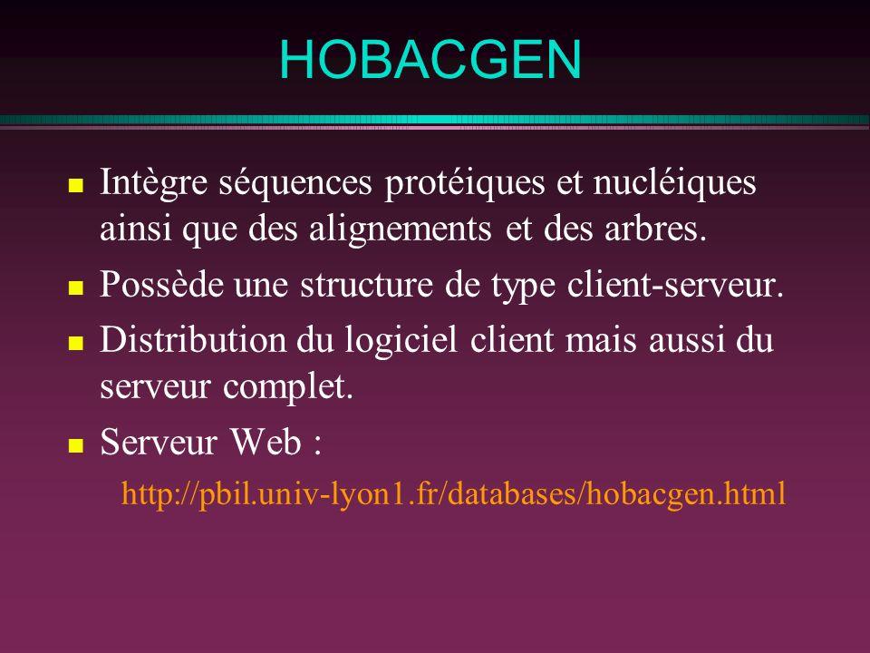 HOBACGEN Intègre séquences protéiques et nucléiques ainsi que des alignements et des arbres. Possède une structure de type client-serveur. Distributio