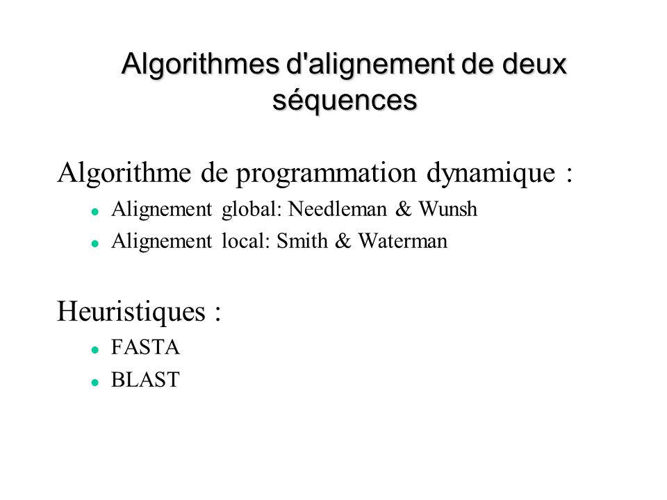Algorithmes d'alignement de deux séquences Algorithme de programmation dynamique : Alignement global: Needleman & Wunsh Alignement local: Smith & Wate