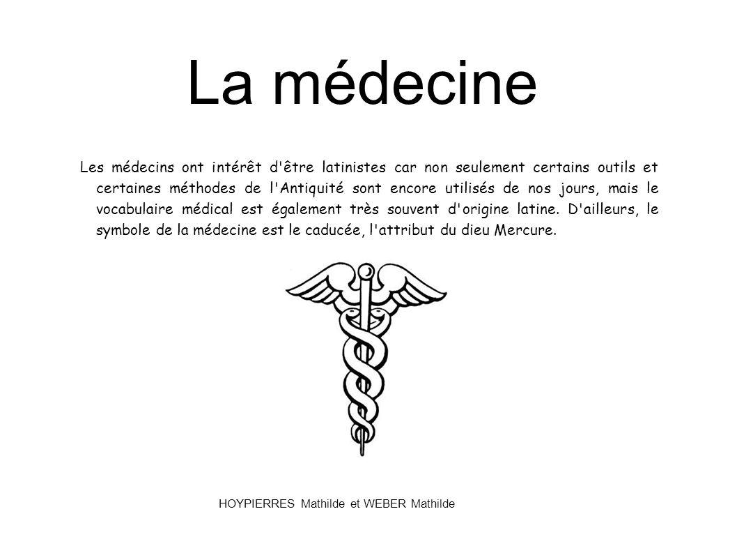La médecine Les médecins ont intérêt d'être latinistes car non seulement certains outils et certaines méthodes de l'Antiquité sont encore utilisés de