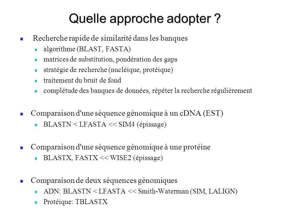 Quelle approche adopter ? Recherche rapide de similarité dans les banques algorithme (BLAST, FASTA) matrices de substitution, pondération des gaps str