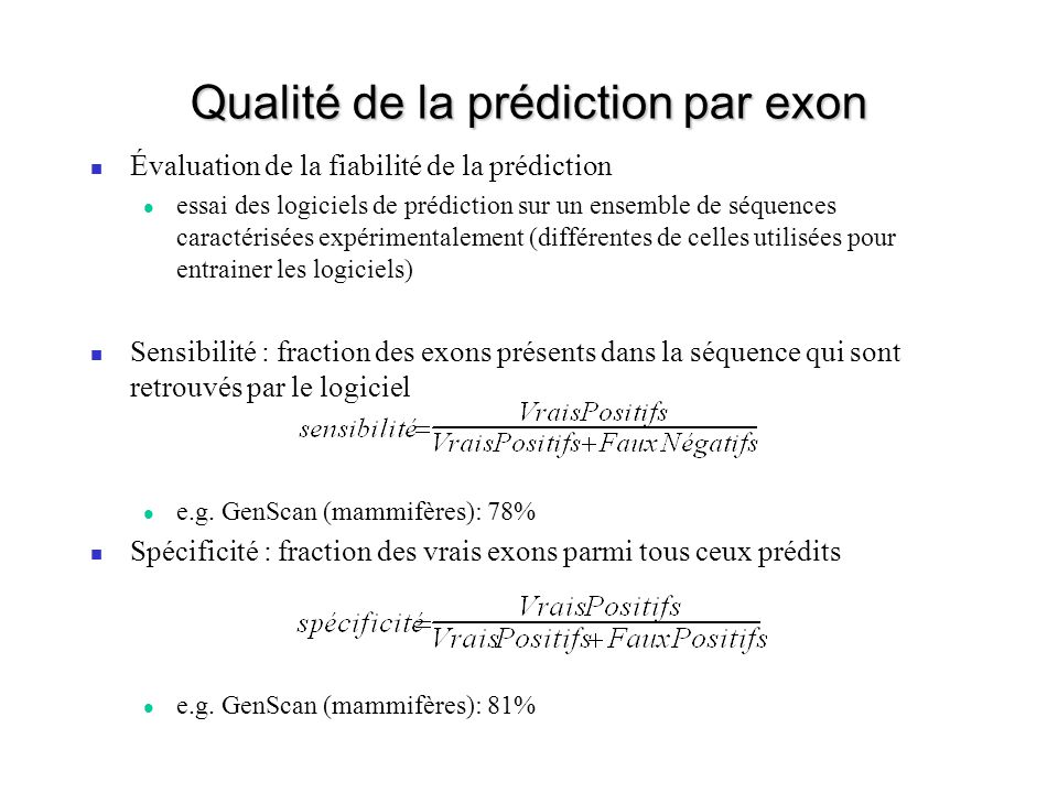 Qualité de la prédiction par exon Évaluation de la fiabilité de la prédiction essai des logiciels de prédiction sur un ensemble de séquences caractéri