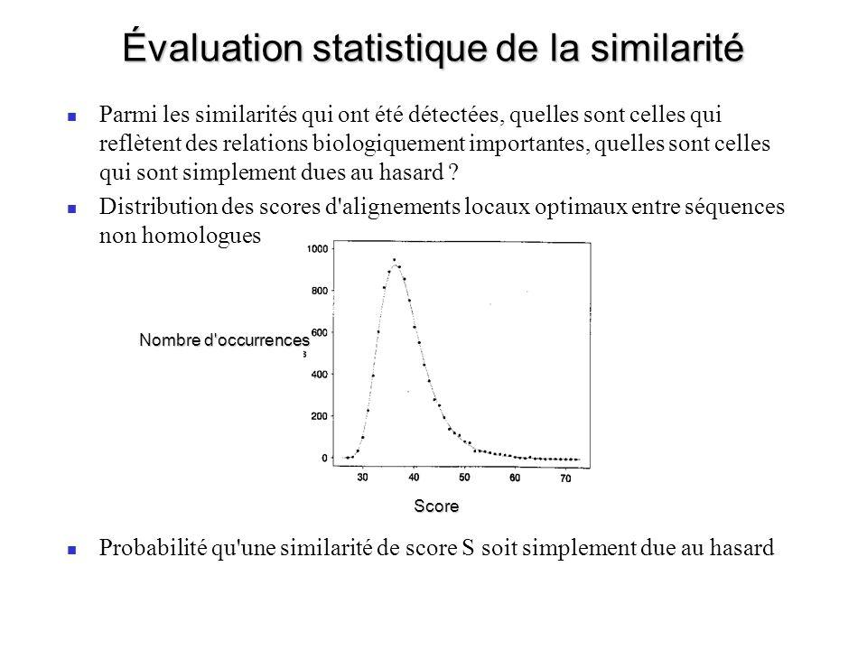 Évaluation statistique de la similarité Parmi les similarités qui ont été détectées, quelles sont celles qui reflètent des relations biologiquement importantes, quelles sont celles qui sont simplement dues au hasard .