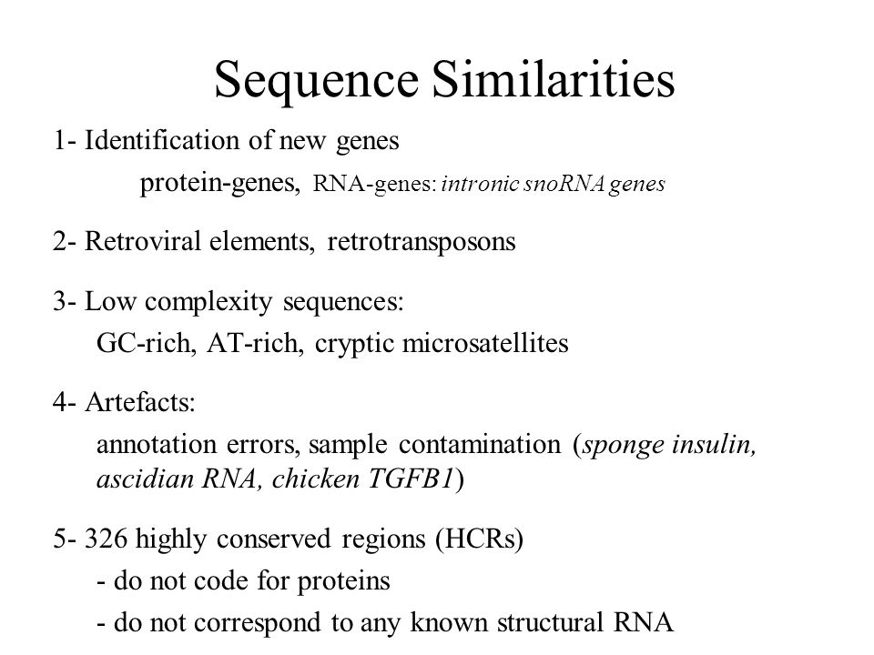 Sequence Similarities 1- Identification of new genes protein-genes, RNA-genes: intronic snoRNA genes 2- Retroviral elements, retrotransposons 3- Low c