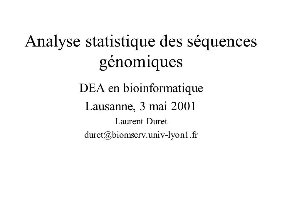 Analyse statistique des séquences génomiques DEA en bioinformatique Lausanne, 3 mai 2001 Laurent Duret duret@biomserv.univ-lyon1.fr