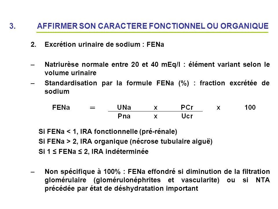 3. AFFIRMER SON CARACTERE FONCTIONNEL OU ORGANIQUE 2.Excrétion urinaire de sodium : FENa –Natriurèse normale entre 20 et 40 mEq/l : élément variant se