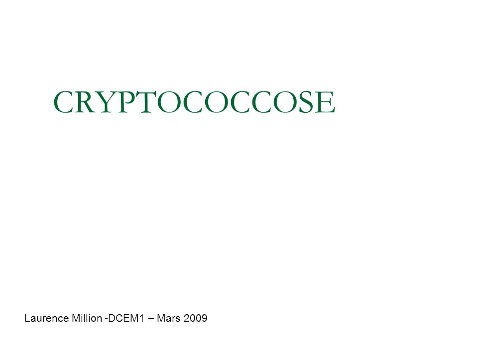 CRYPTOCOCCOSE Laurence Million -DCEM1 – Mars 2009