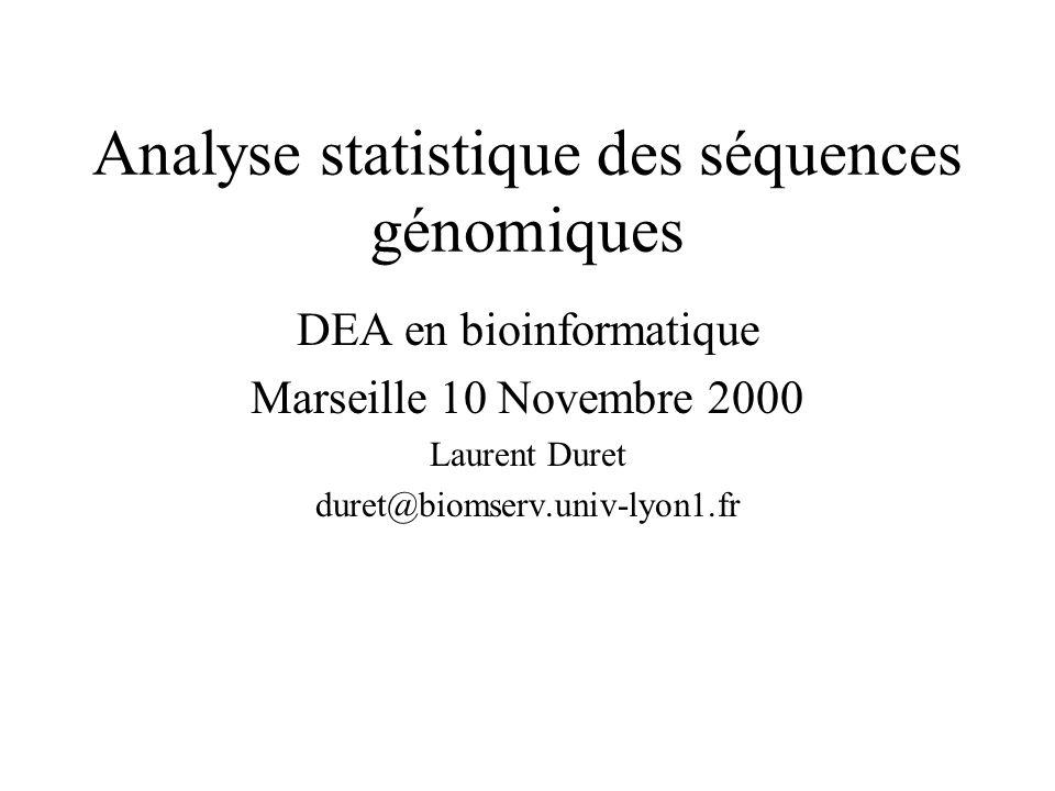 Analyse statistique des séquences génomiques DEA en bioinformatique Marseille 10 Novembre 2000 Laurent Duret duret@biomserv.univ-lyon1.fr