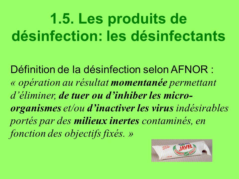 1.5. Les produits de désinfection: les désinfectants Définition de la désinfection selon AFNOR : « opération au résultat momentanée permettant délimin
