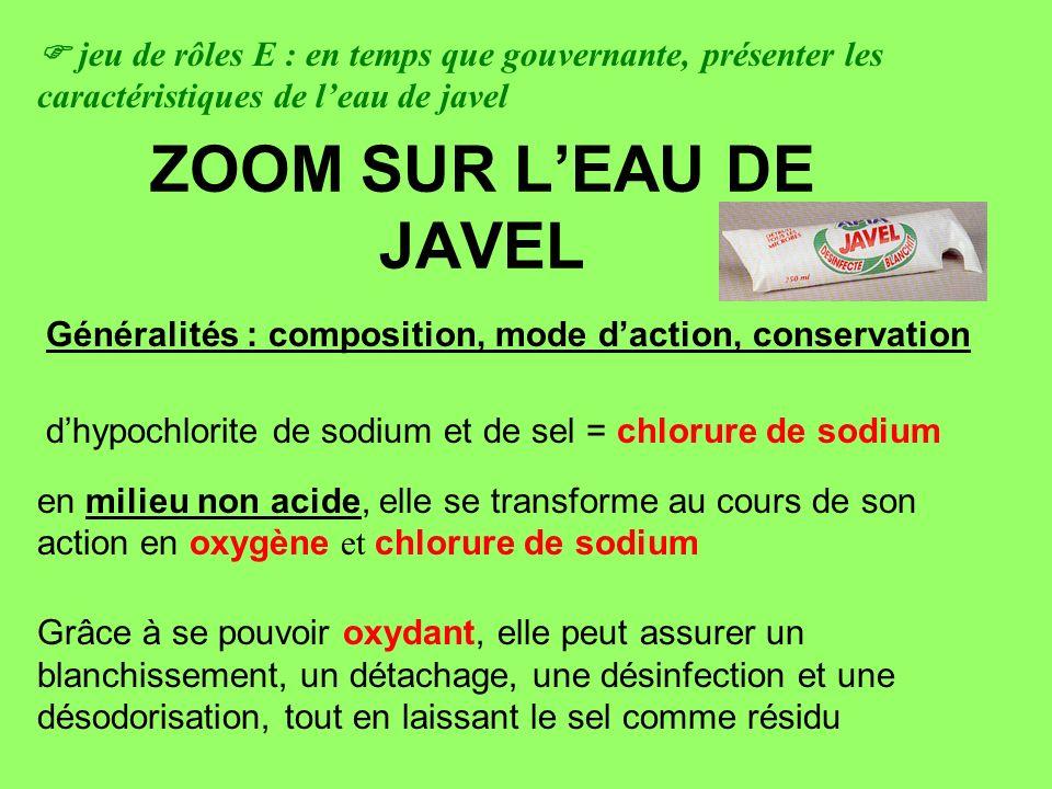 ZOOM SUR LEAU DE JAVEL dhypochlorite de sodium et de sel = chlorure de sodium en milieu non acide, elle se transforme au cours de son action en oxygèn