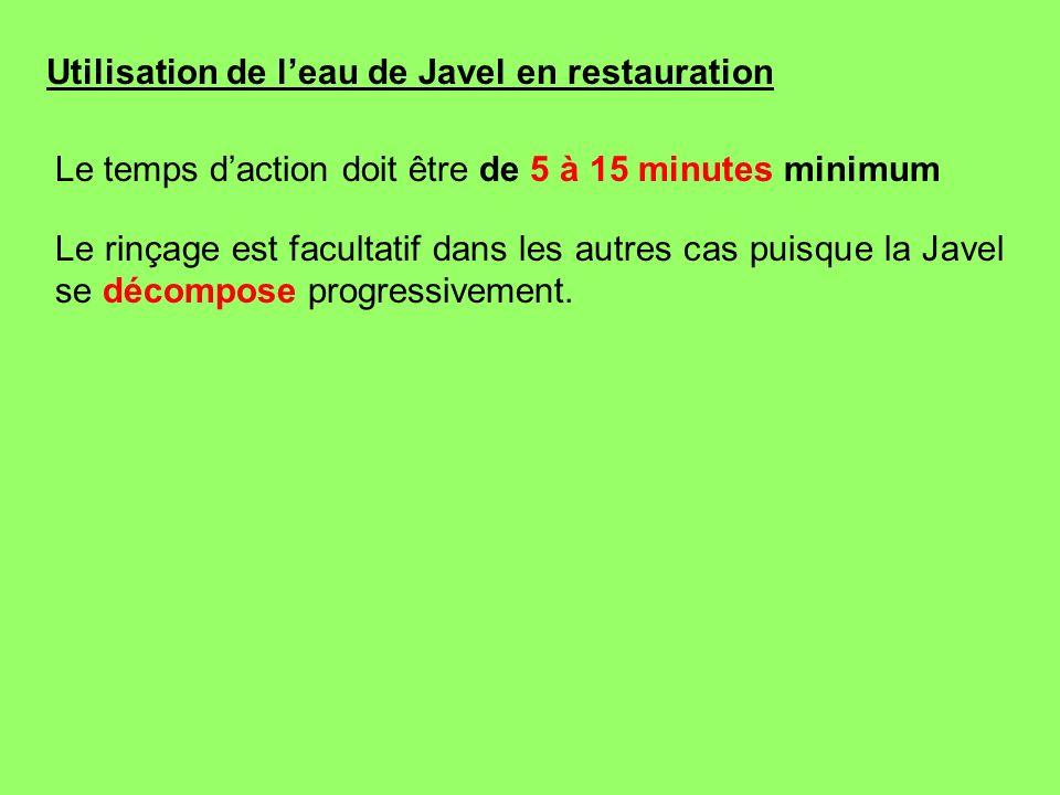 Utilisation de leau de Javel en restauration Le temps daction doit être de 5 à 15 minutes minimum Le rinçage est facultatif dans les autres cas puisqu