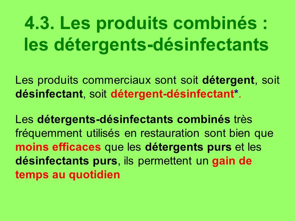4.3. Les produits combinés : les détergents-désinfectants Les produits commerciaux sont soit détergent, soit désinfectant, soit détergent-désinfectant