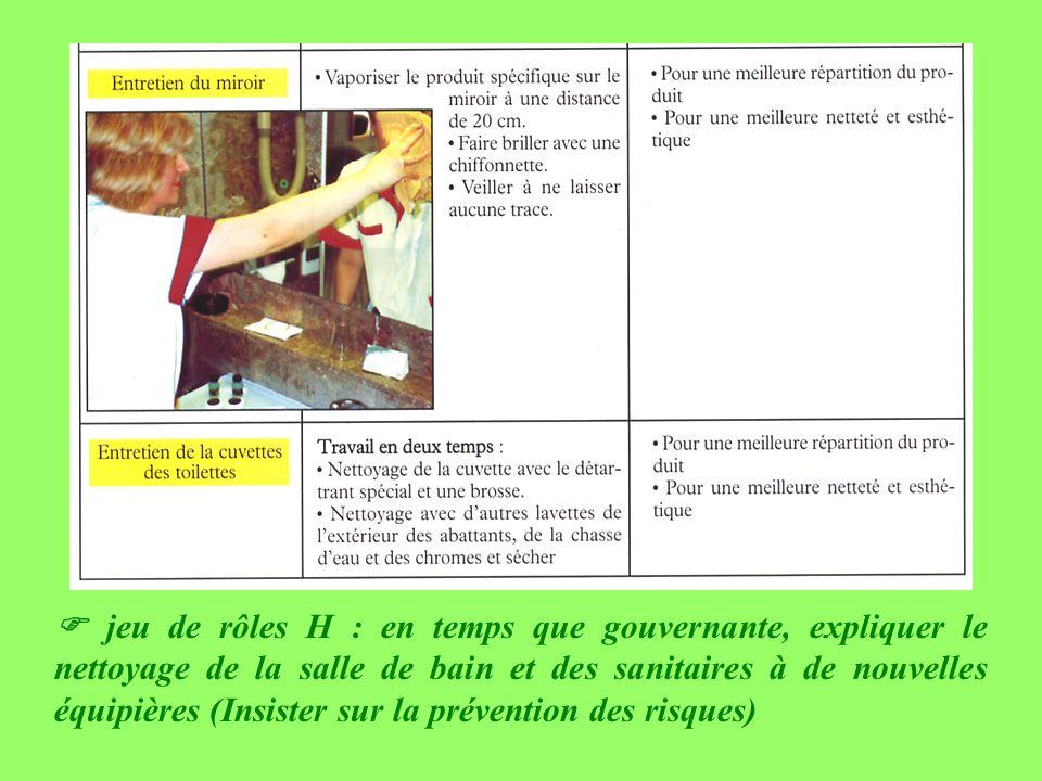 jeu de rôles H : en temps que gouvernante, expliquer le nettoyage de la salle de bain et des sanitaires à de nouvelles équipières (Insister sur la pré