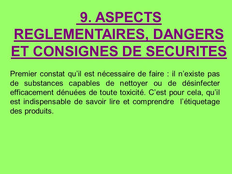 9. ASPECTS REGLEMENTAIRES, DANGERS ET CONSIGNES DE SECURITES Premier constat quil est nécessaire de faire : il nexiste pas de substances capables de n