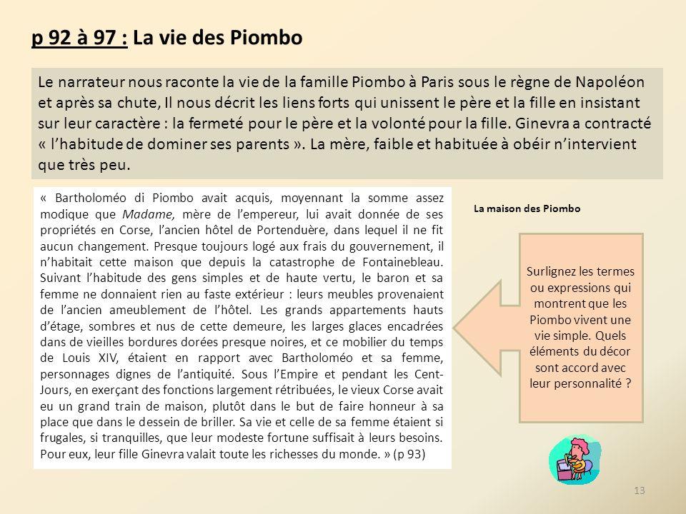 p 92 à 97 : La vie des Piombo Le narrateur nous raconte la vie de la famille Piombo à Paris sous le règne de Napoléon et après sa chute, Il nous décri