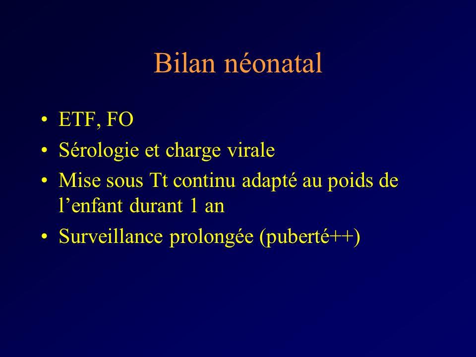 Bilan néonatal ETF, FO Sérologie et charge virale Mise sous Tt continu adapté au poids de lenfant durant 1 an Surveillance prolongée (puberté++)