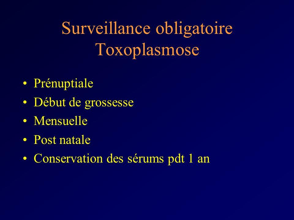 Surveillance obligatoire Toxoplasmose Prénuptiale Début de grossesse Mensuelle Post natale Conservation des sérums pdt 1 an