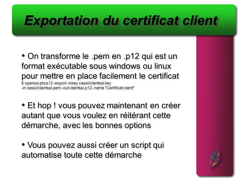 Exportation du certificat client On transforme le.pem en.p12 qui est un format exécutable sous windows ou linux pour mettre en place facilement le cer