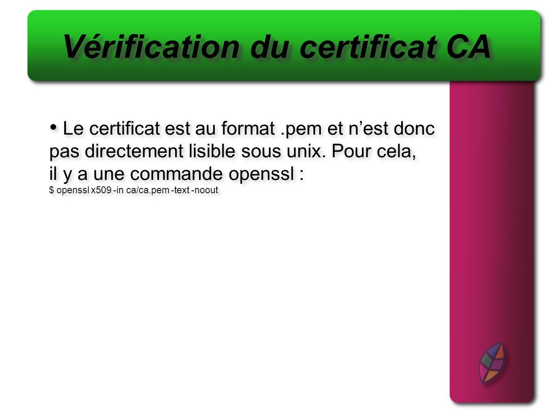 Vérification du certificat CA Le certificat est au format.pem et nest donc pas directement lisible sous unix. Pour cela, il y a une commande openssl :