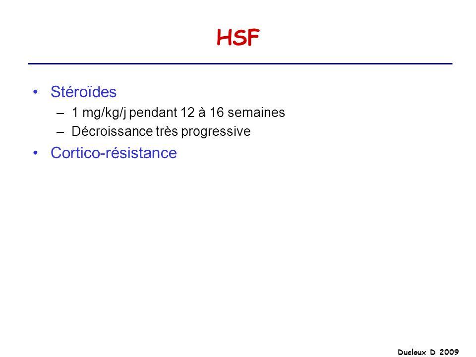 Ducloux D 2009 HSF Stéroïdes –1 mg/kg/j pendant 12 à 16 semaines –Décroissance très progressive Cortico-résistance