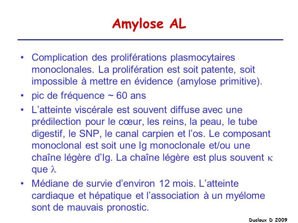 Ducloux D 2009 Amylose AL Complication des proliférations plasmocytaires monoclonales. La prolifération est soit patente, soit impossible à mettre en