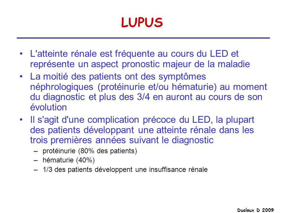 Ducloux D 2009 LUPUS L'atteinte rénale est fréquente au cours du LED et représente un aspect pronostic majeur de la maladie La moitié des patients ont