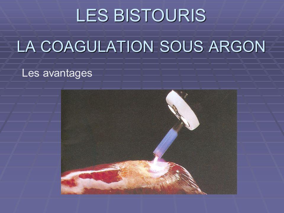 LES BISTOURIS LA COAGULATION SOUS ARGON Les avantages