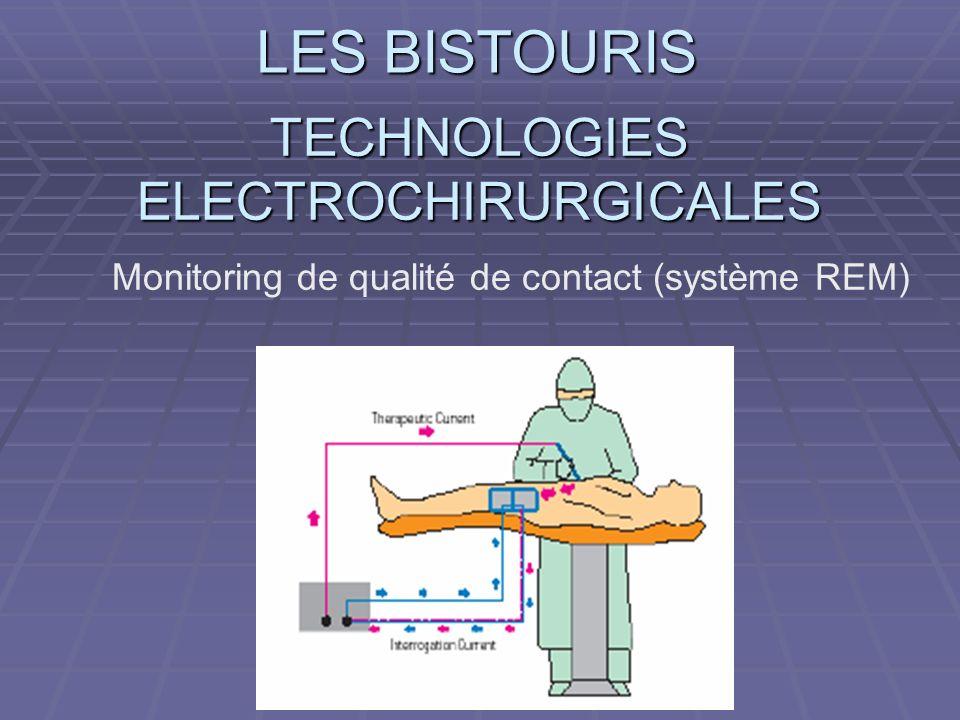 LES BISTOURIS TECHNOLOGIES ELECTROCHIRURGICALES Monitoring de qualité de contact (système REM)