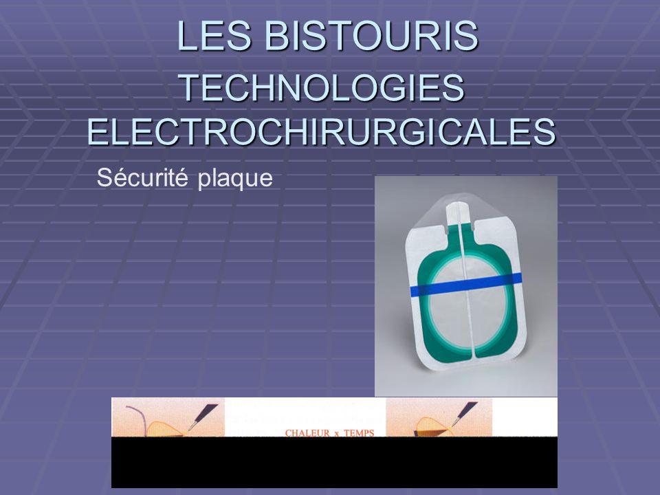 LES BISTOURIS TECHNOLOGIES ELECTROCHIRURGICALES Sécurité plaque