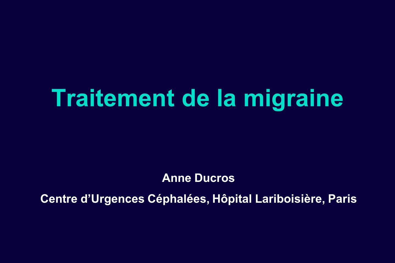 Traitement de la migraine Anne Ducros Centre dUrgences Céphalées, Hôpital Lariboisière, Paris