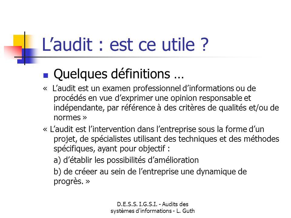 D.E.S.S. I.G.S.I. - Audits des systèmes d'informations - L. Guth Laudit : est ce utile ? Quelques définitions … « Laudit est un examen professionnel d