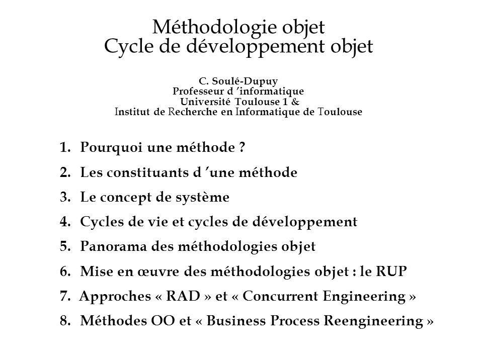 Méthodologie objet Cycle de développement objet C. Soulé-Dupuy Professeur d informatique Université Toulouse 1 & I nstitut de R echerche en I nformati
