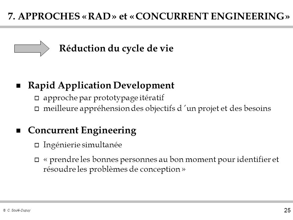 © C. Soulé-Dupuy 25 7. APPROCHES « RAD » et « CONCURRENT ENGINEERING » n Rapid Application Development o approche par prototypage itératif o meilleure