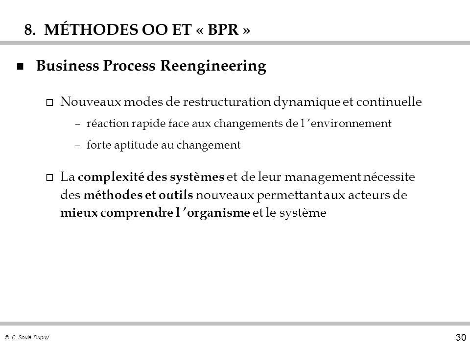 © C. Soulé-Dupuy 30 n Business Process Reengineering o Nouveaux modes de restructuration dynamique et continuelle –réaction rapide face aux changement