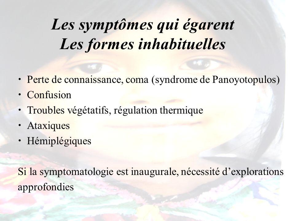Les symptômes qui égarent Les formes inhabituelles Perte de connaissance, coma (syndrome de Panoyotopulos) Confusion Troubles végétatifs, régulation t