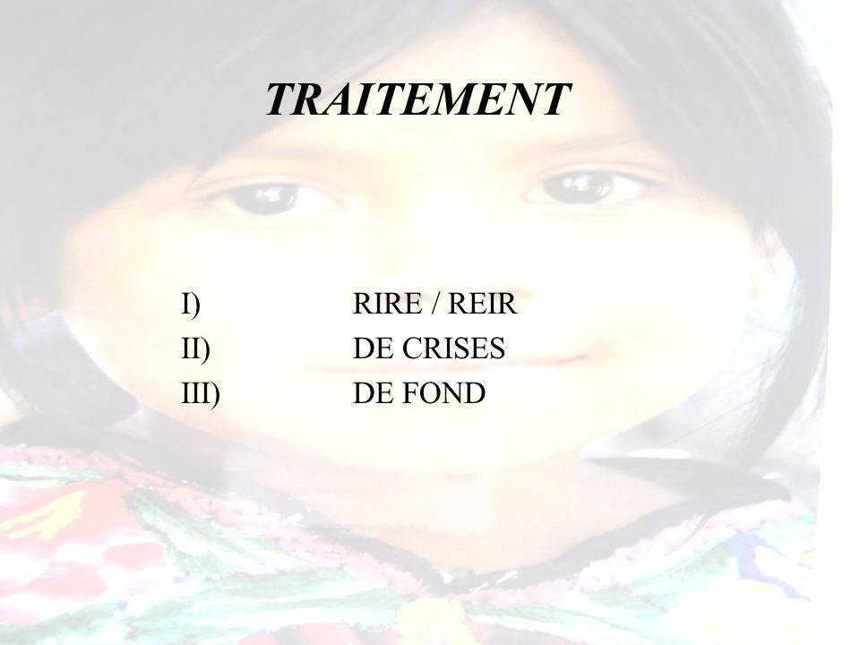 TRAITEMENT I)RIRE / REIR II)DE CRISES III)DE FOND