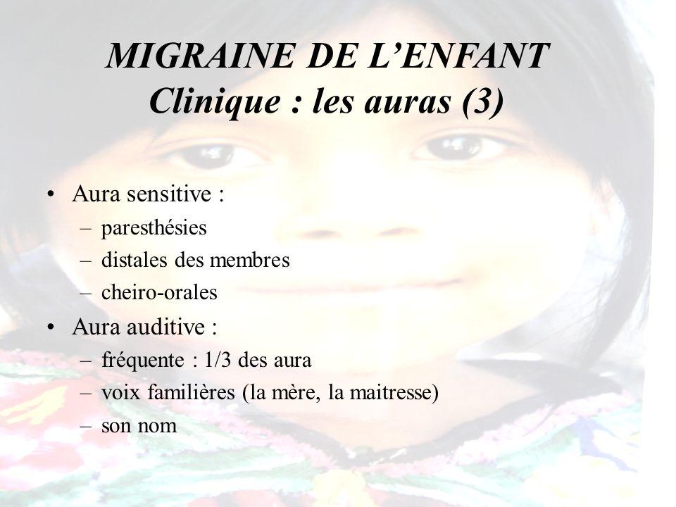 MIGRAINE DE LENFANT Pronostic Amélioration avec lâge : –étude de suivi sur 40 ans, 73 enfants : 62 % : pas de migraine entre 13 - 19 ans 54 % : pas de migraine après 40 ans Environ 2/3 des enfants saméliorent entre 15 -20 ans Bille.B A 40 year follow-up of school children…Cephalalgia 1997;17: 488-91
