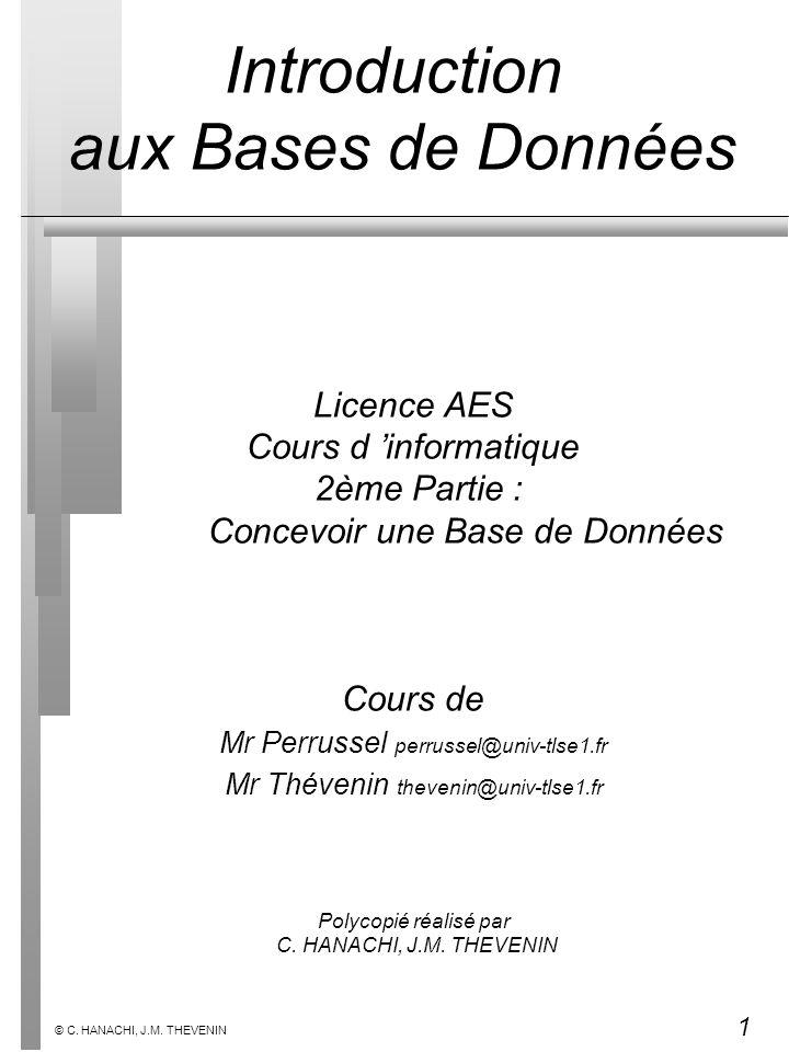 1 © C. HANACHI, J.M. THEVENIN Licence AES Cours d informatique 2ème Partie : Concevoir une Base de Données Cours de Mr Perrussel perrussel@univ-tlse1.