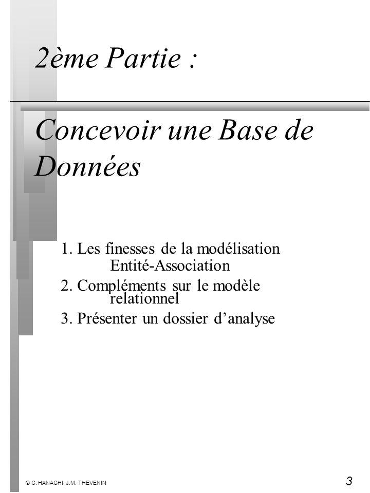 3 2ème Partie : Concevoir une Base de Données 1. Les finesses de la modélisation Entité-Association 2. Compléments sur le modèle relationnel 3. Présen