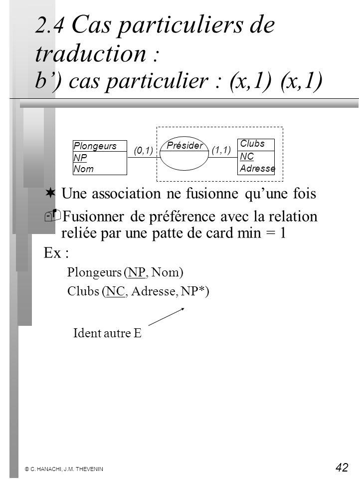 42 © C. HANACHI, J.M. THEVENIN 2.4 Cas particuliers de traduction : b) cas particulier : (x,1) (x,1) ¬Une association ne fusionne quune fois Fusionne