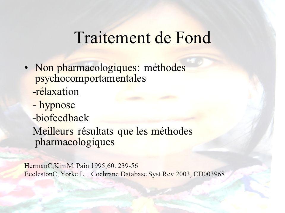 Traitement de Fond Non pharmacologiques: méthodes psychocomportamentales -rélaxation - hypnose -biofeedback Meilleurs résultats que les méthodes pharm