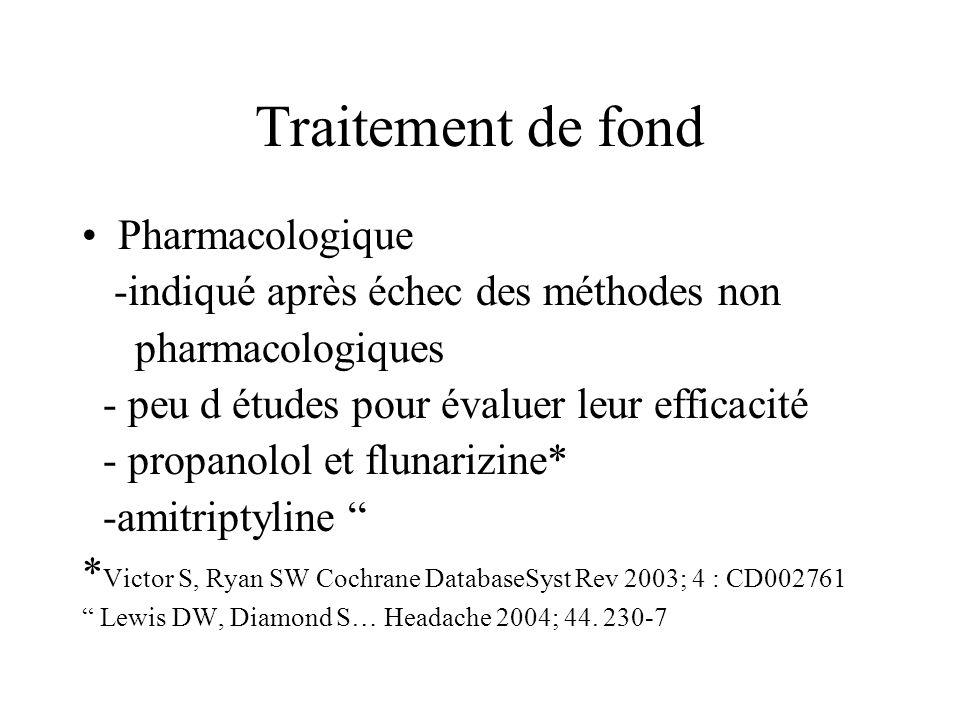 Traitement de fond Pharmacologique -indiqué après échec des méthodes non pharmacologiques - peu d études pour évaluer leur efficacité - propanolol et
