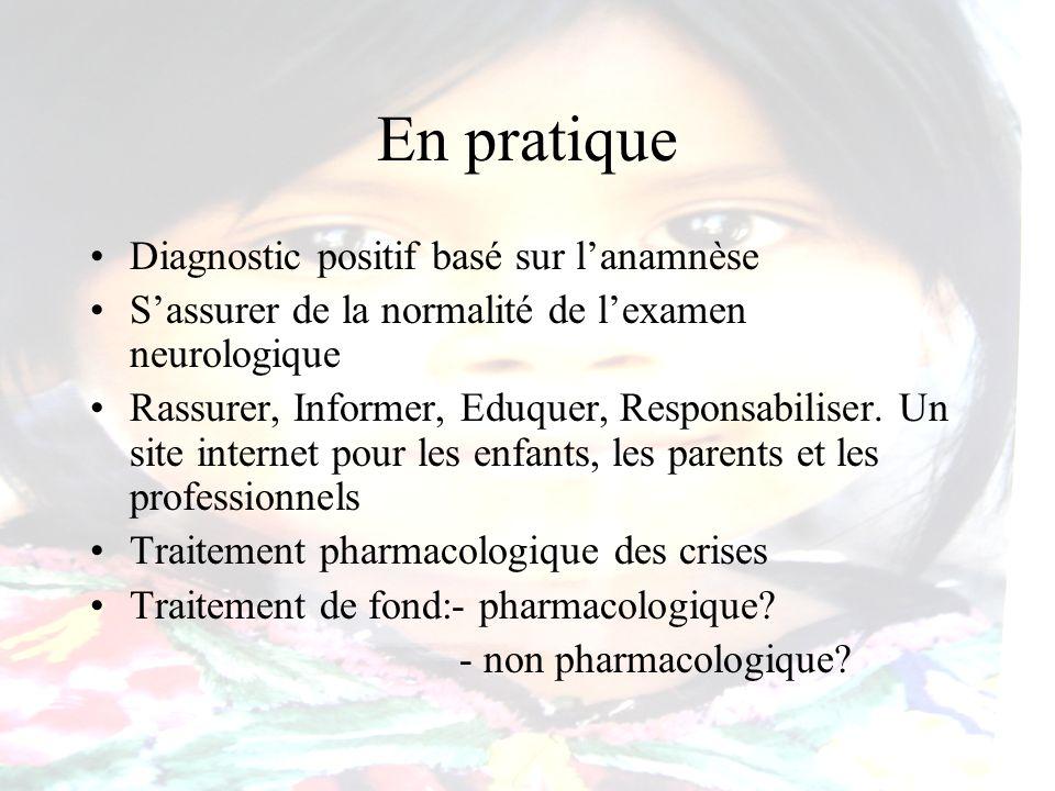 En pratique Diagnostic positif basé sur lanamnèse Sassurer de la normalité de lexamen neurologique Rassurer, Informer, Eduquer, Responsabiliser. Un si