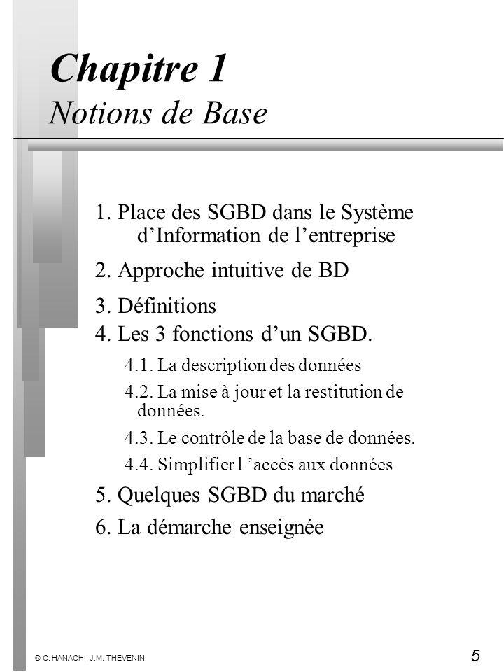 5 © C. HANACHI, J.M. THEVENIN Chapitre 1 Notions de Base 1. Place des SGBD dans le Système dInformation de lentreprise 2. Approche intuitive de BD 3.