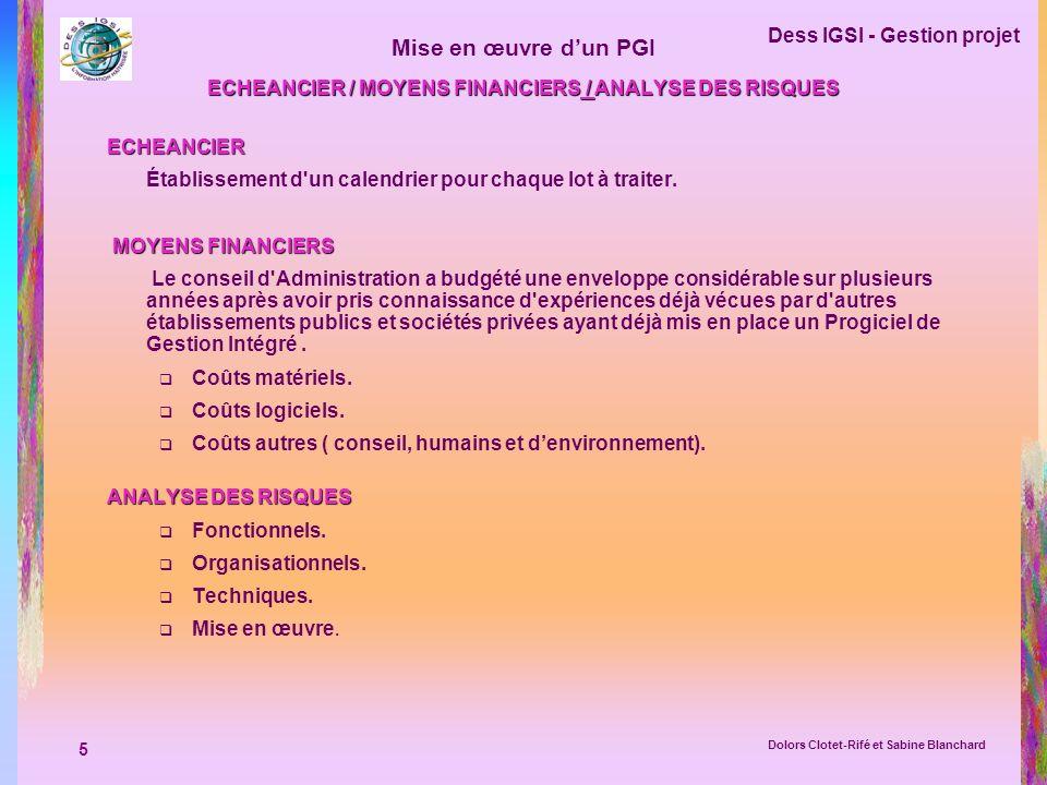 5 Dess IGSI - Gestion projet Dolors Clotet-Rifé et Sabine Blanchard Mise en œuvre dun PGI ECHEANCIER / MOYENS FINANCIERS / ANALYSE DES RISQUES ECHEANC