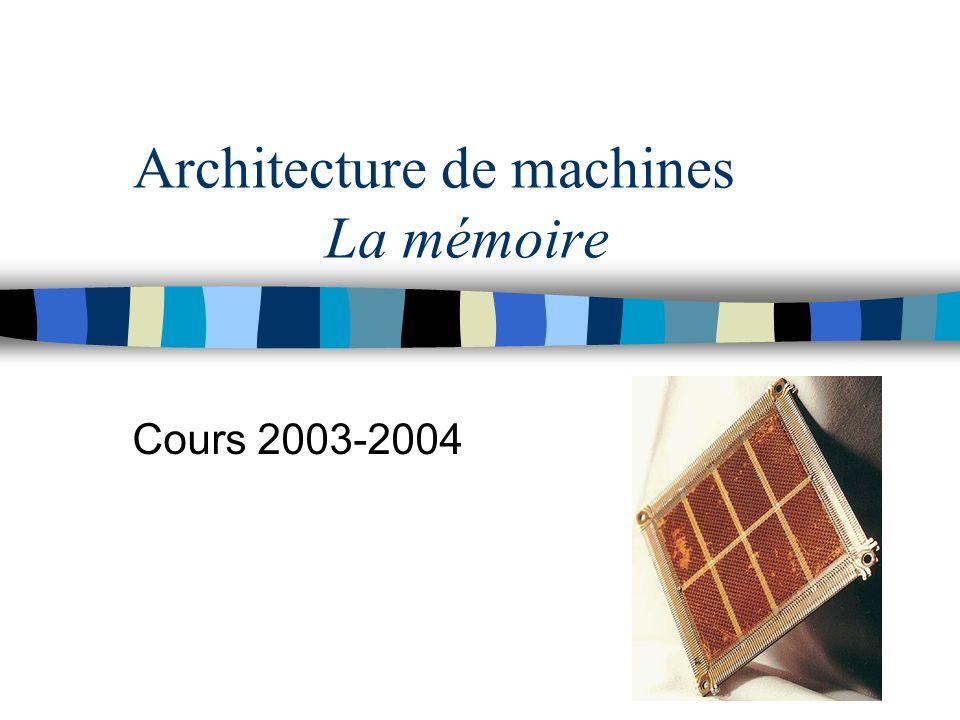Architecture de machines La mémoire Cours 2003-2004